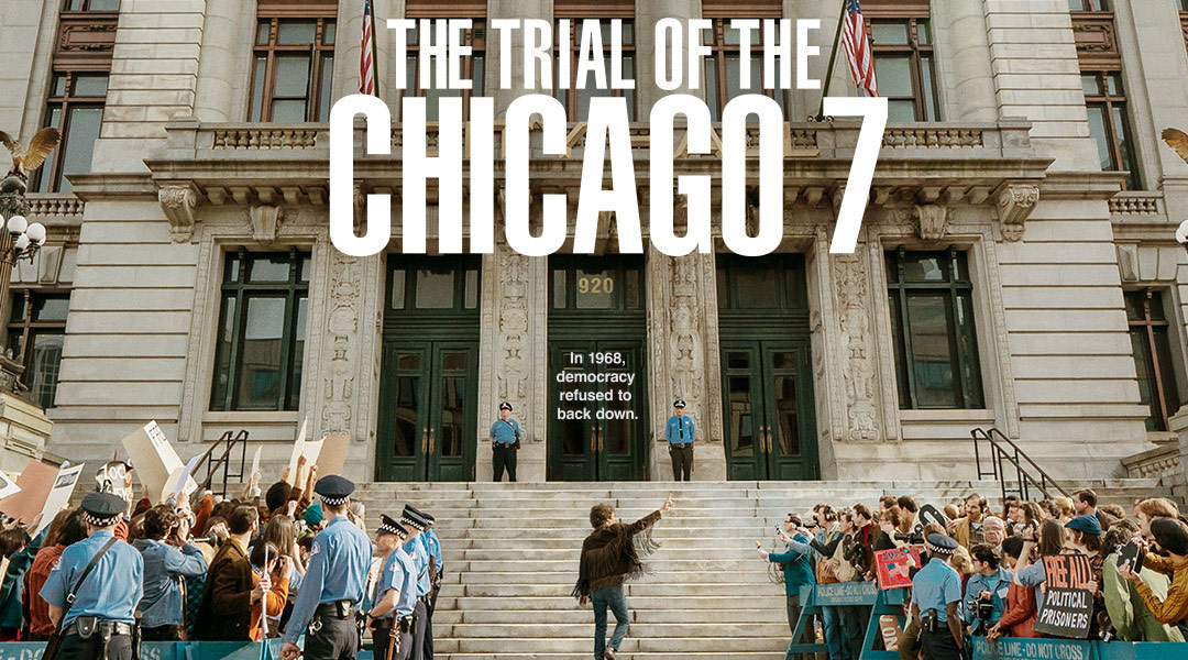 """The Importance of """"The Trial of the Chicago 7"""": Academy Award Winning Writer Aaron Sorkin's Ensemble Masterpiece on Netflix"""